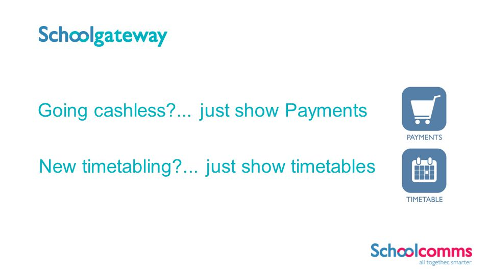 Schoolcomms offer Messaging Payments Online Reporting (NEW!) Choose one or more of the above.