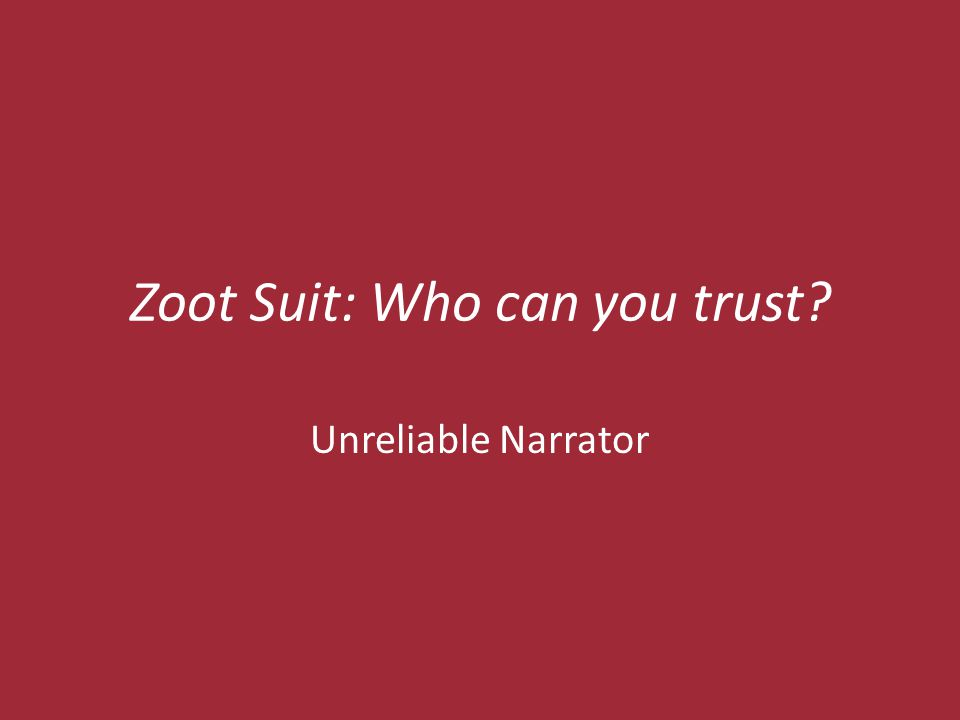 Zoot Suit: Who can you trust Unreliable Narrator