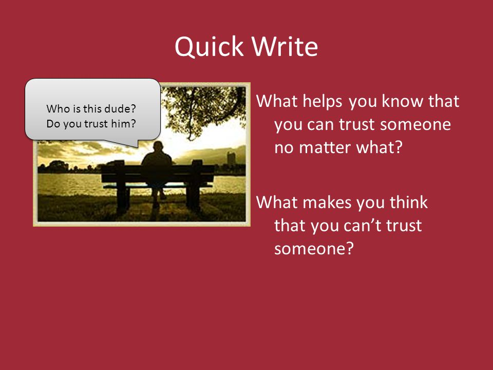 Quick Write What helps you know that you can trust someone no matter what.