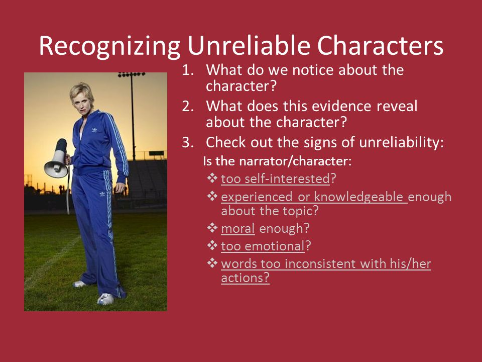 Recognizing Unreliable Characters 1.What do we notice about the character.