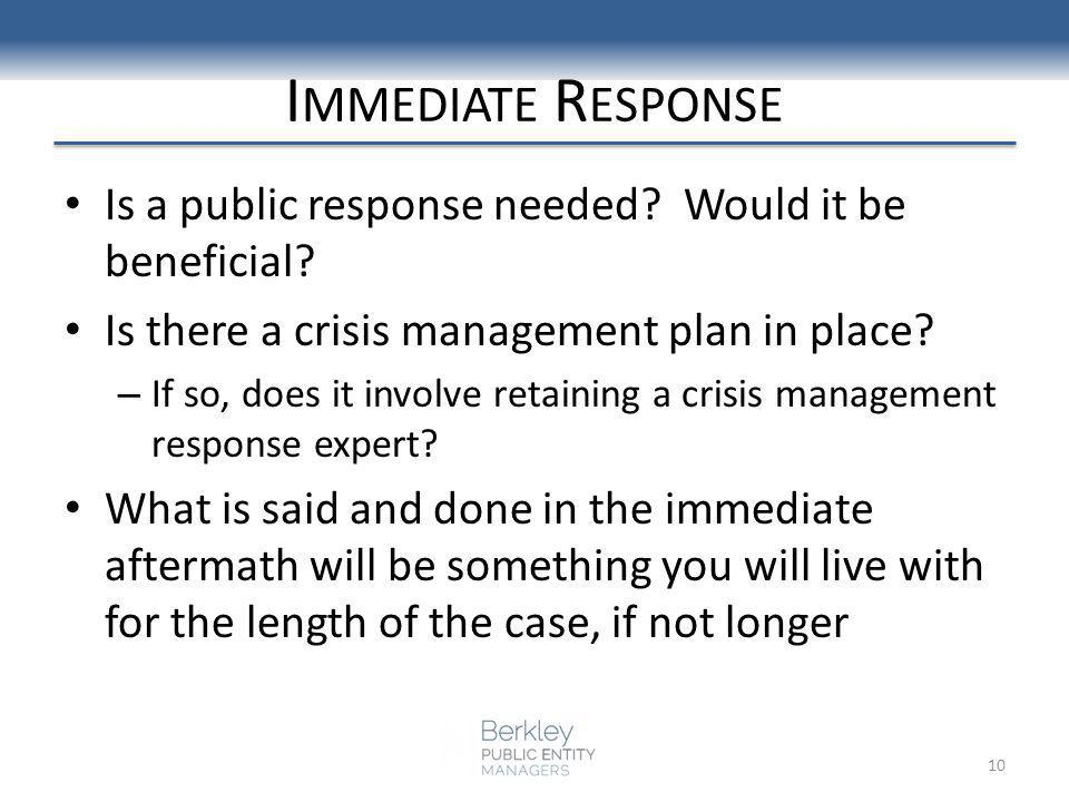 I MMEDIATE R ESPONSE Is a public response needed? Would it be beneficial? Is there a crisis management plan in place? – If so, does it involve retaini
