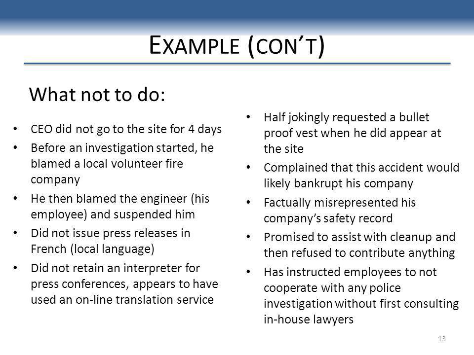 E XAMPLE ( CON T ) CEO did not go to the site for 4 days Before an investigation started, he blamed a local volunteer fire company He then blamed the