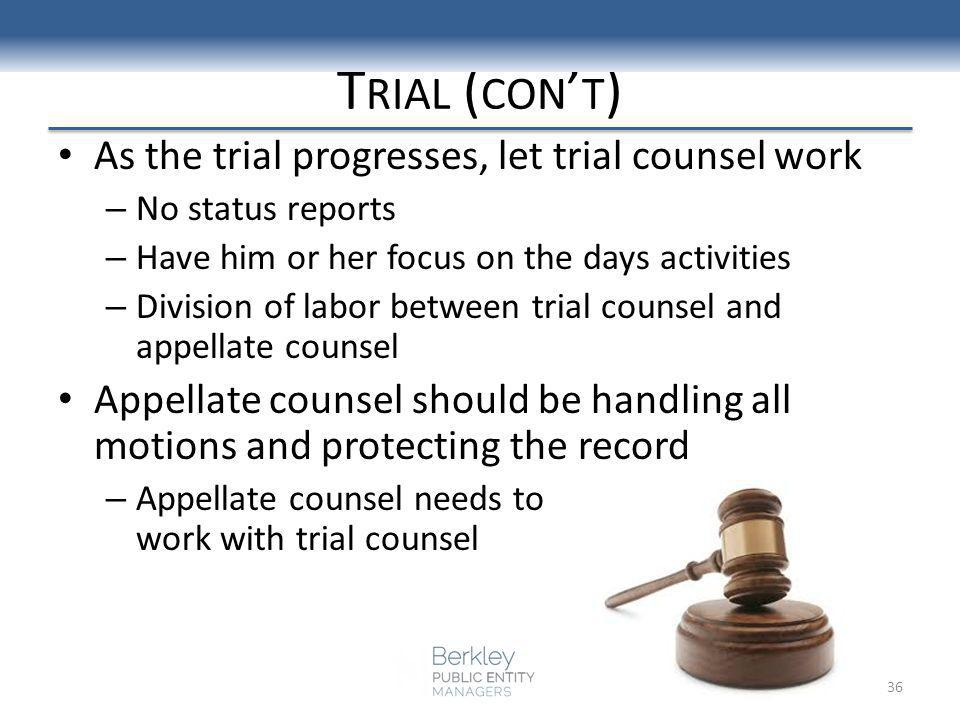 T RIAL ( CON T ) As the trial progresses, let trial counsel work – No status reports – Have him or her focus on the days activities – Division of labo