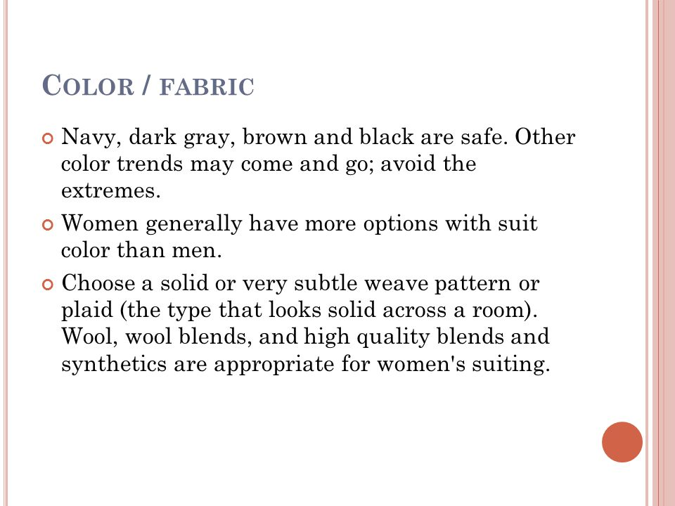 C OLOR / FABRIC Navy, dark gray, brown and black are safe.