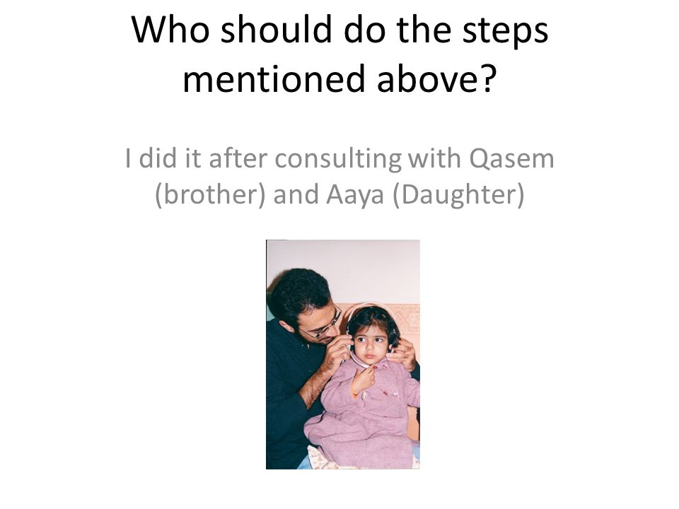 I did it after consulting with Qasem (brother) and Aaya (Daughter)