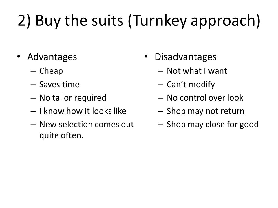 2) Buy the suits (Turnkey approach) Advantages – Cheap – Saves time – No tailor required – I know how it looks like – New selection comes out quite of