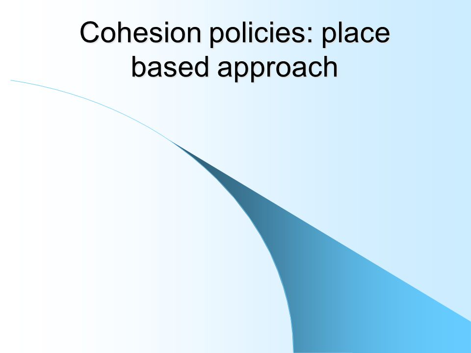 Cohesion policies: place based approach