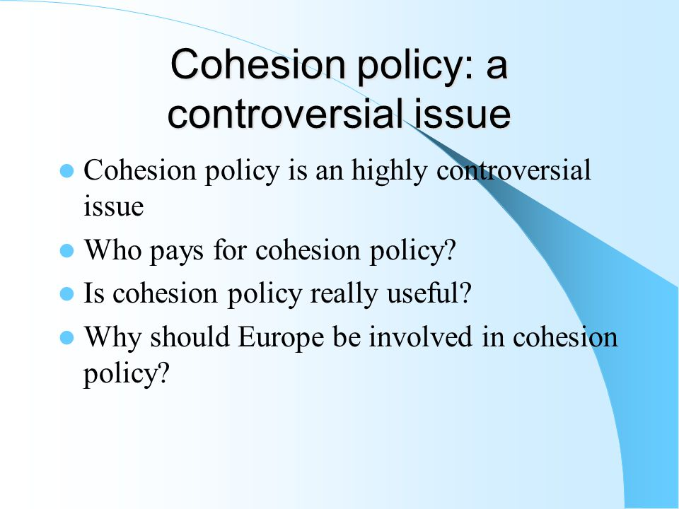 Cohesion policy: a controversial issue Cohesion policy is an highly controversial issue Who pays for cohesion policy.