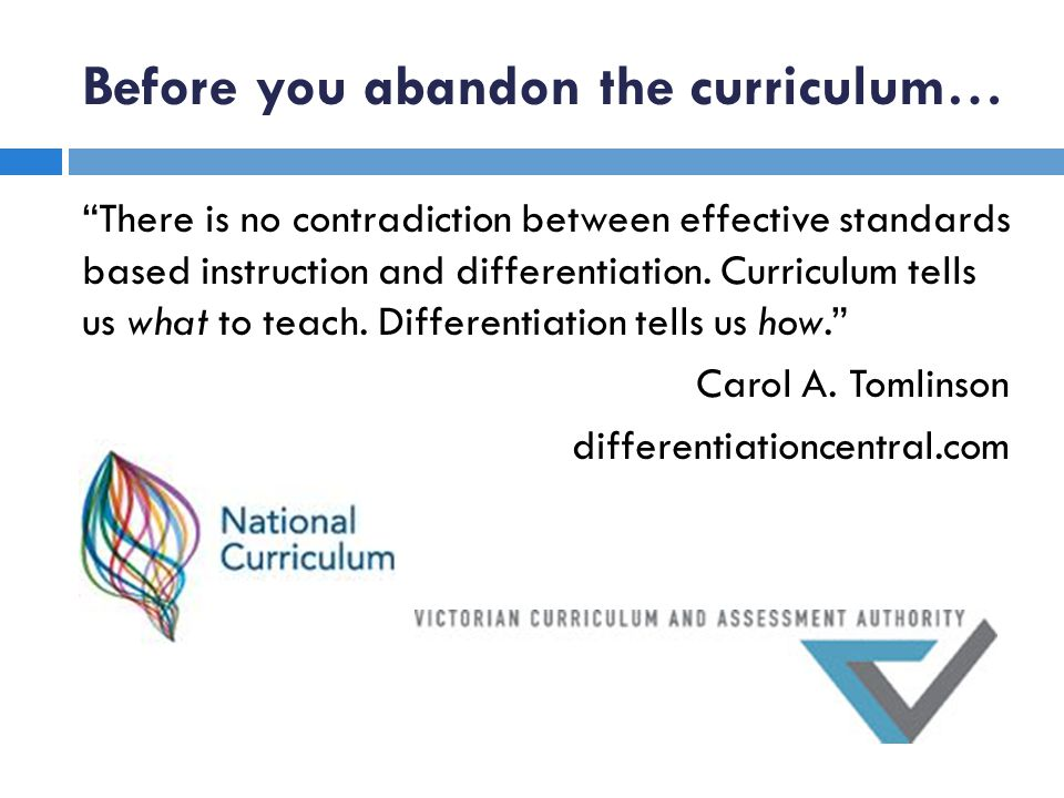 Before you abandon the curriculum… There is no contradiction between effective standards based instruction and differentiation. Curriculum tells us wh