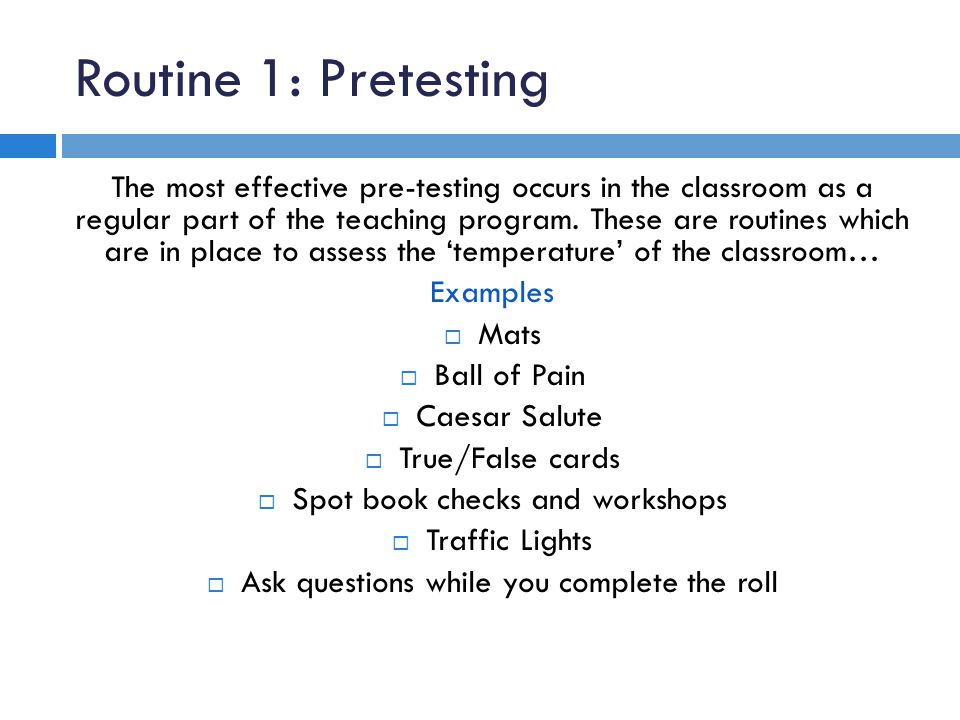 Routine 1: Pretesting The most effective pre-testing occurs in the classroom as a regular part of the teaching program. These are routines which are i