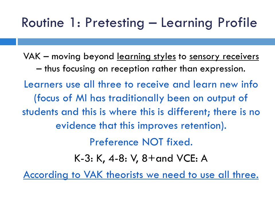 Routine 1: Pretesting – Learning Profile VAK – moving beyond learning styles to sensory receivers – thus focusing on reception rather than expression.