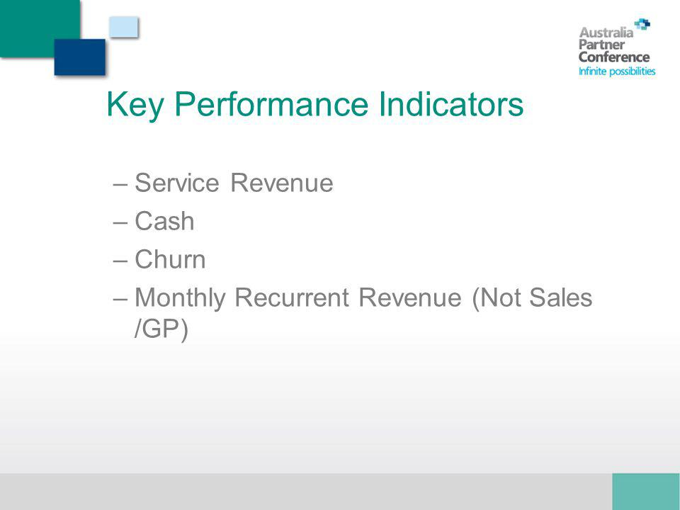 Key Performance Indicators –Service Revenue –Cash –Churn –Monthly Recurrent Revenue (Not Sales /GP)