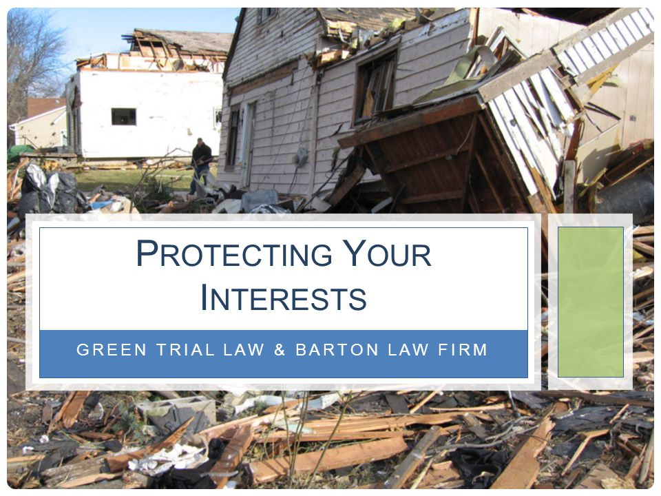 GREEN TRIAL LAW & BARTON LAW FIRM P ROTECTING Y OUR I NTERESTS