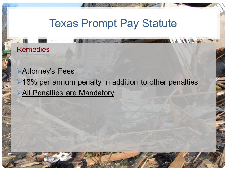 Texas Prompt Pay Statute Remedies Attorneys Fees 18% per annum penalty in addition to other penalties All Penalties are Mandatory