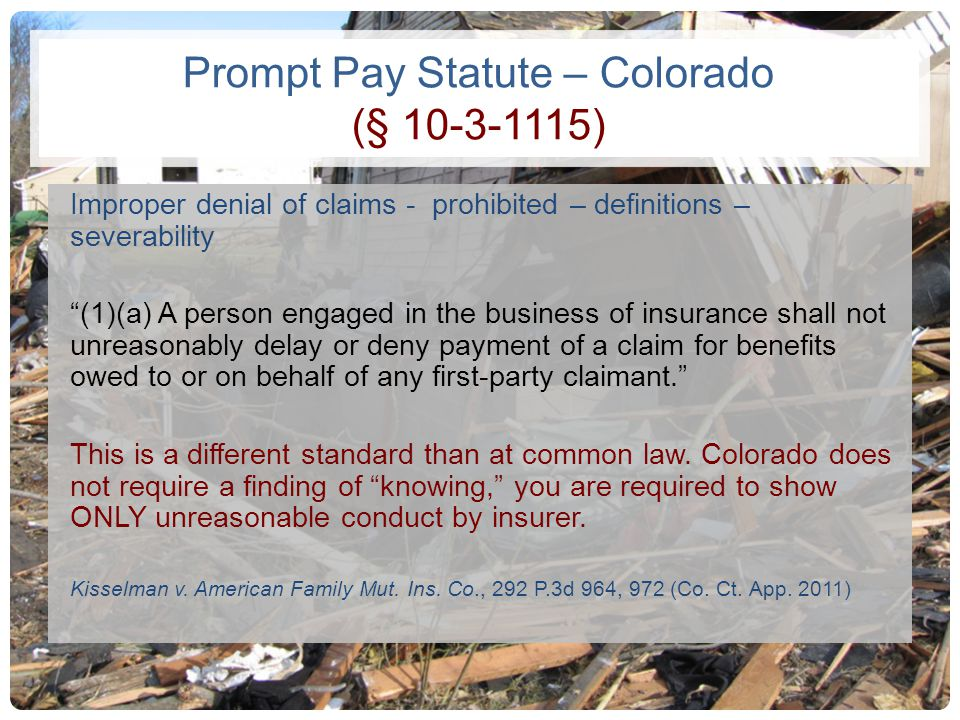 Prompt Pay Statute – Colorado (§ 10-3-1115) Improper denial of claims - prohibited – definitions – severability (1)(a) A person engaged in the busines
