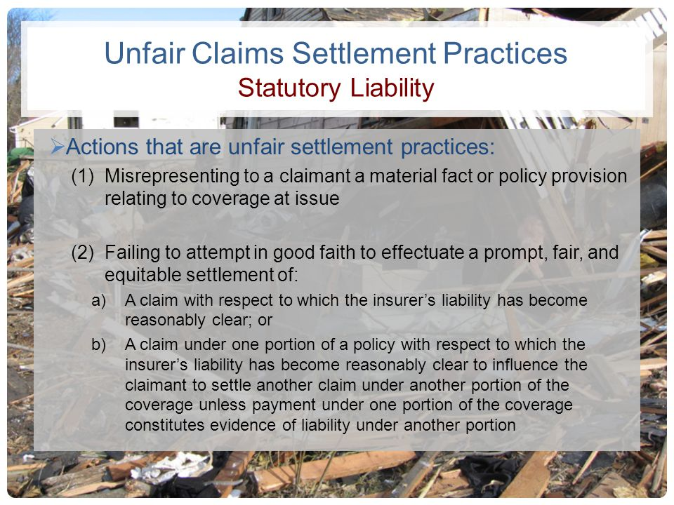 Unfair Claims Settlement Practices Statutory Liability Actions that are unfair settlement practices: (1)Misrepresenting to a claimant a material fact
