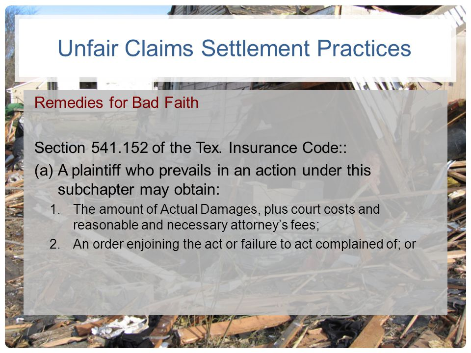Unfair Claims Settlement Practices Remedies for Bad Faith Section 541.152 of the Tex. Insurance Code:: (a)A plaintiff who prevails in an action under
