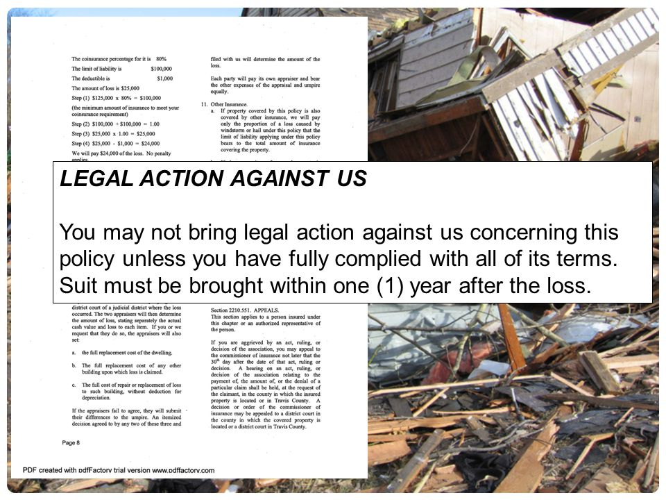 LEGAL ACTION AGAINST US You may not bring legal action against us concerning this policy unless you have fully complied with all of its terms. Suit mu