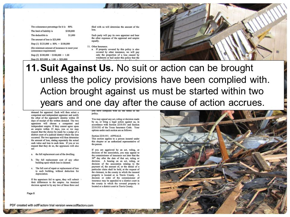 11.Suit Against Us. No suit or action can be brought unless the policy provisions have been complied with. Action brought against us must be started w