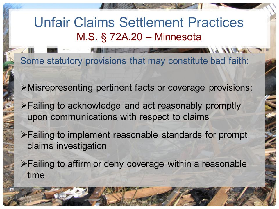Unfair Claims Settlement Practices M.S. § 72A.20 – Minnesota Some statutory provisions that may constitute bad faith: Misrepresenting pertinent facts