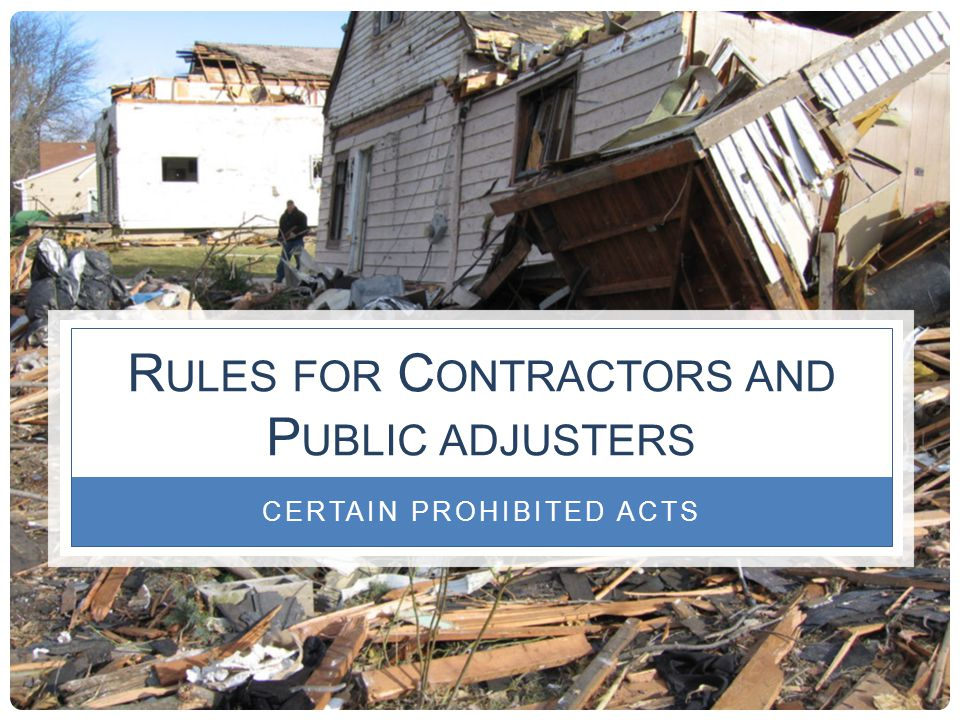 R ULES FOR C ONTRACTORS AND P UBLIC ADJUSTERS CERTAIN PROHIBITED ACTS