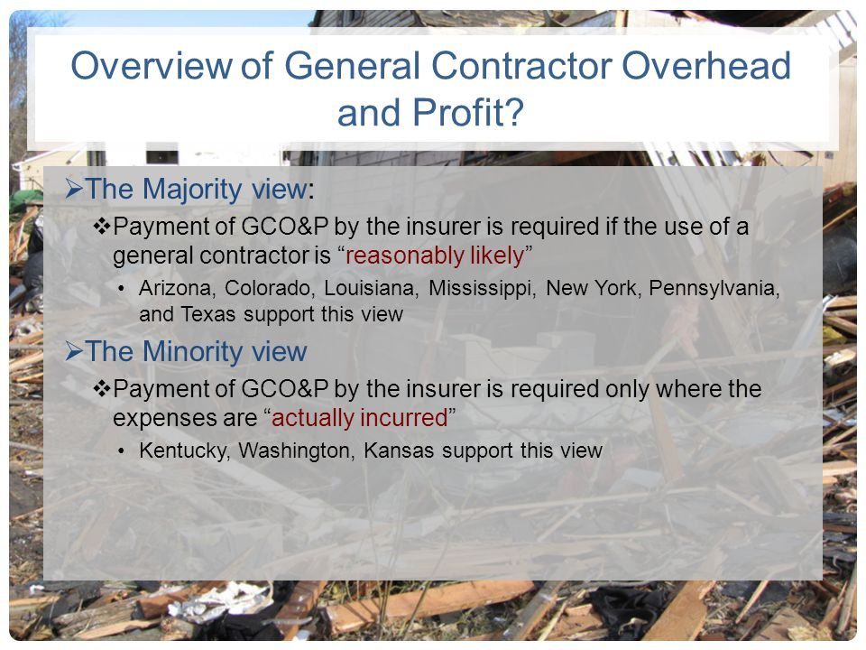 Overview of General Contractor Overhead and Profit? The Majority view: Payment of GCO&P by the insurer is required if the use of a general contractor