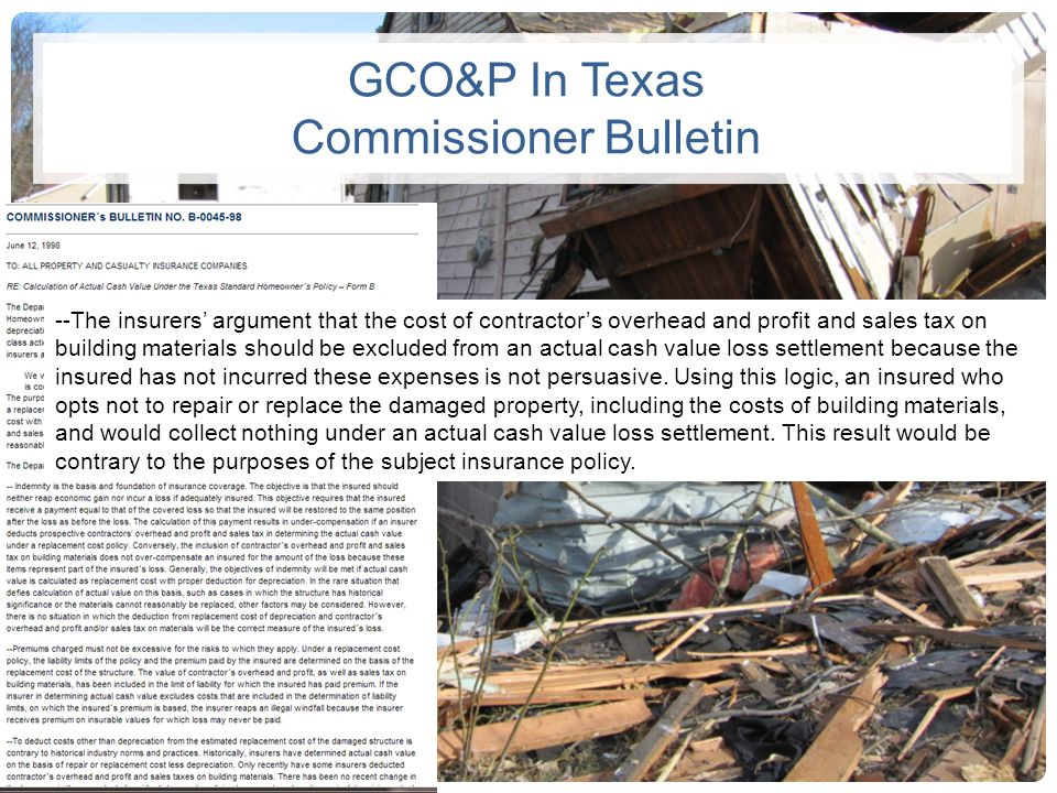 GCO&P In Texas Commissioner Bulletin --The insurers argument that the cost of contractors overhead and profit and sales tax on building materials shou
