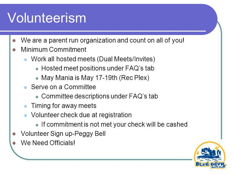 Volunteerism We are a parent run organization and count on all of you.
