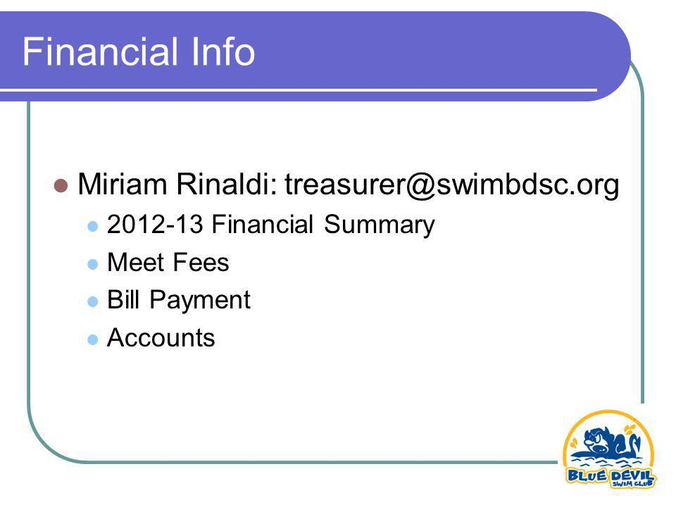 Financial Info Miriam Rinaldi: treasurer@swimbdsc.org 2012-13 Financial Summary Meet Fees Bill Payment Accounts