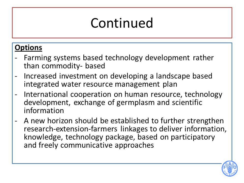 Continued Options -Farming systems based technology development rather than commodity- based -Increased investment on developing a landscape based int