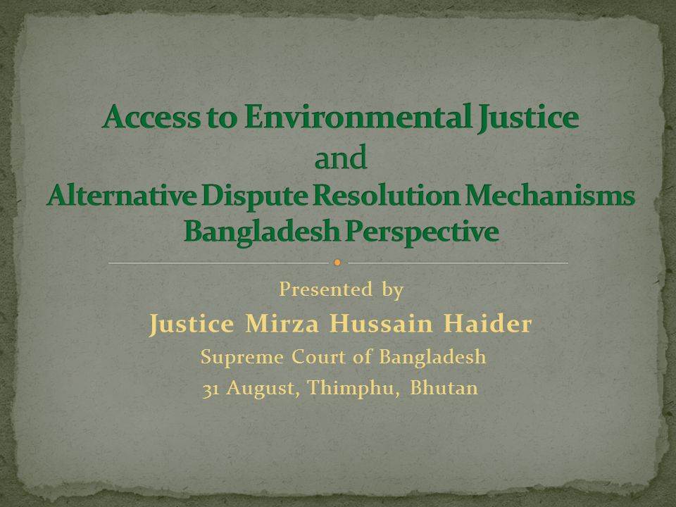 Presented by Justice Mirza Hussain Haider Supreme Court of Bangladesh 31 August, Thimphu, Bhutan