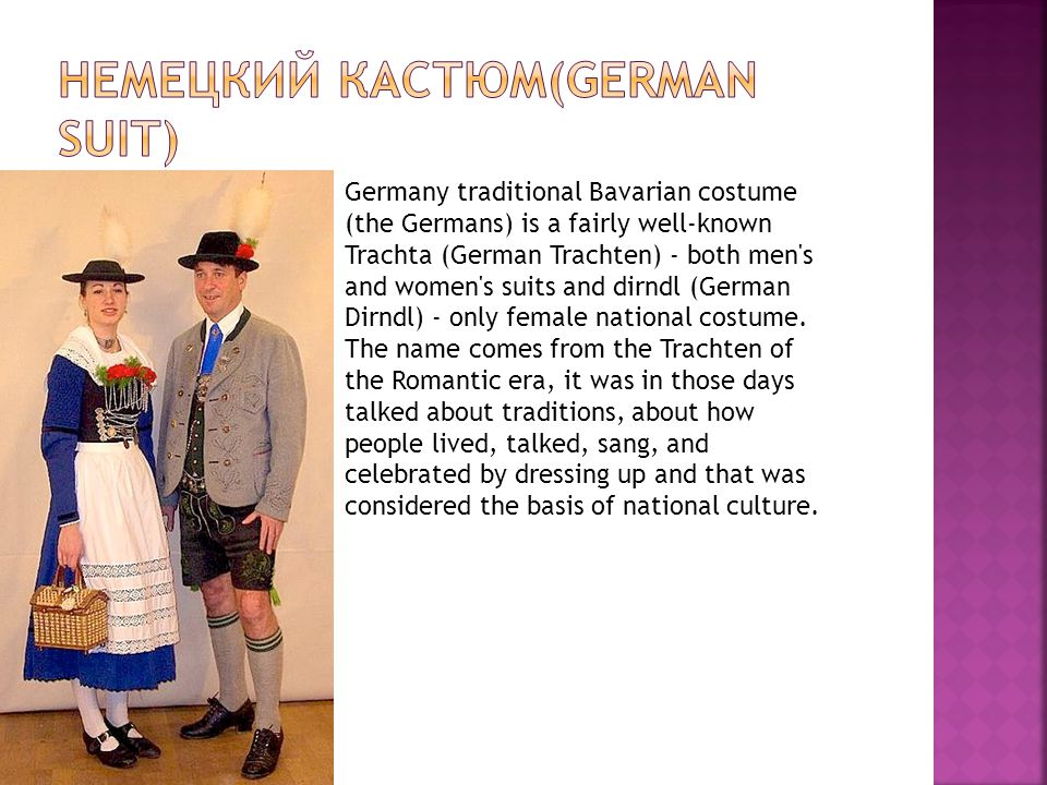 Germany traditional Bavarian costume (the Germans) is a fairly well-known Trachta (German Trachten) - both men s and women s suits and dirndl (German Dirndl) - only female national costume.