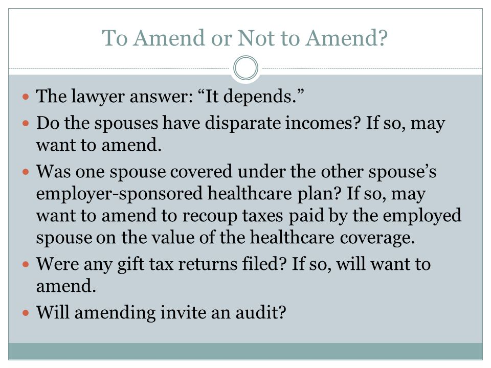 To Amend or Not to Amend? The lawyer answer: It depends. Do the spouses have disparate incomes? If so, may want to amend. Was one spouse covered under