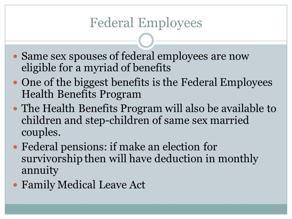 Federal Employees Same sex spouses of federal employees are now eligible for a myriad of benefits One of the biggest benefits is the Federal Employees