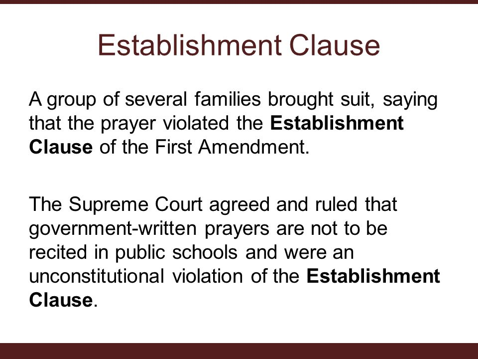 Establishment Clause A group of several families brought suit, saying that the prayer violated the Establishment Clause of the First Amendment.