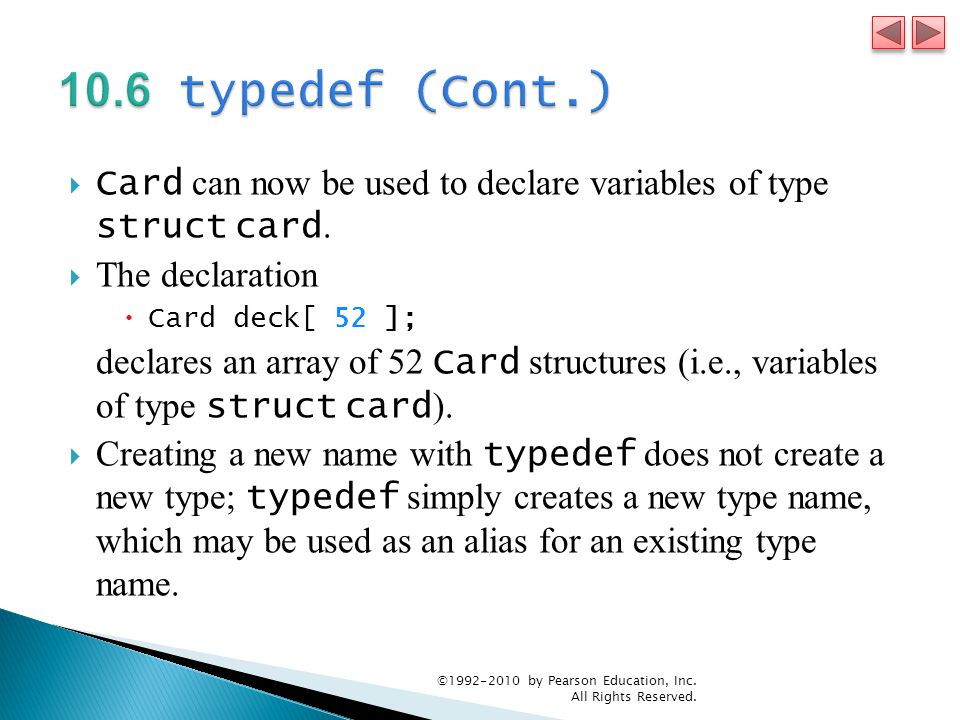 Card can now be used to declare variables of type struct card. The declaration Card deck[ 52 ]; declares an array of 52 Card structures (i.e., variabl