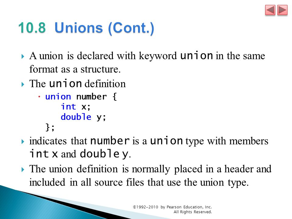 A union is declared with keyword union in the same format as a structure. The union definition union number { int x; double y; }; indicates that numbe