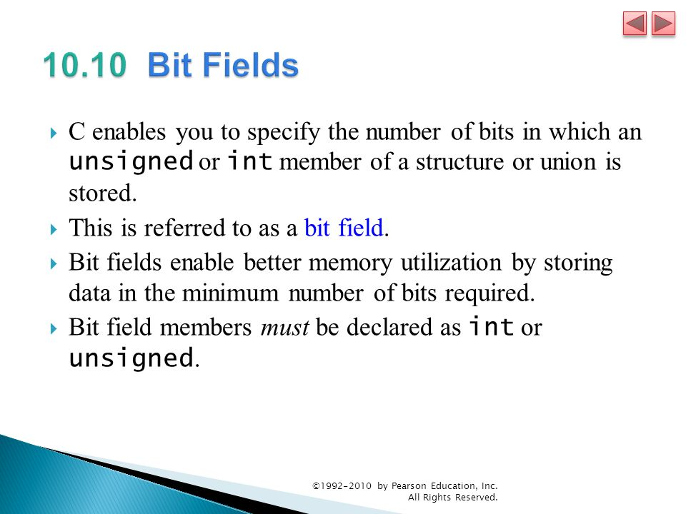 C enables you to specify the number of bits in which an unsigned or int member of a structure or union is stored.