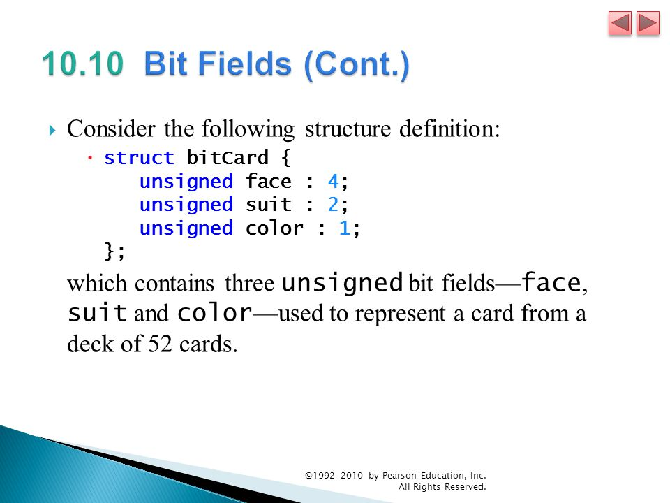 Consider the following structure definition: struct bitCard { unsigned face : 4; unsigned suit : 2; unsigned color : 1; }; which contains three unsigned bit fields face, suit and color used to represent a card from a deck of 52 cards.