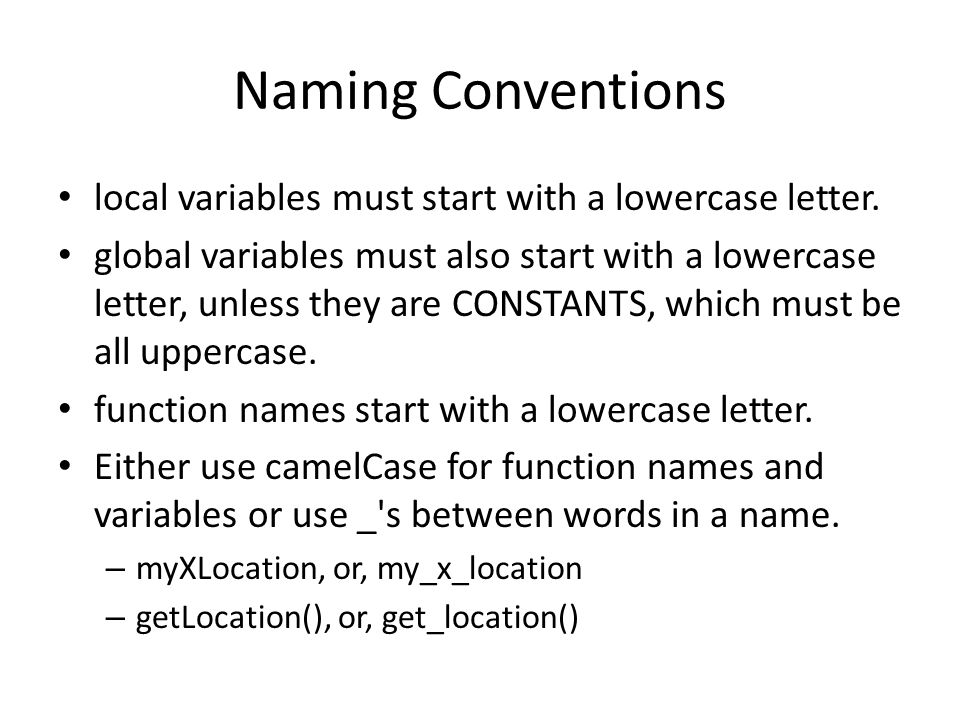 Naming Conventions local variables must start with a lowercase letter. global variables must also start with a lowercase letter, unless they are CONST