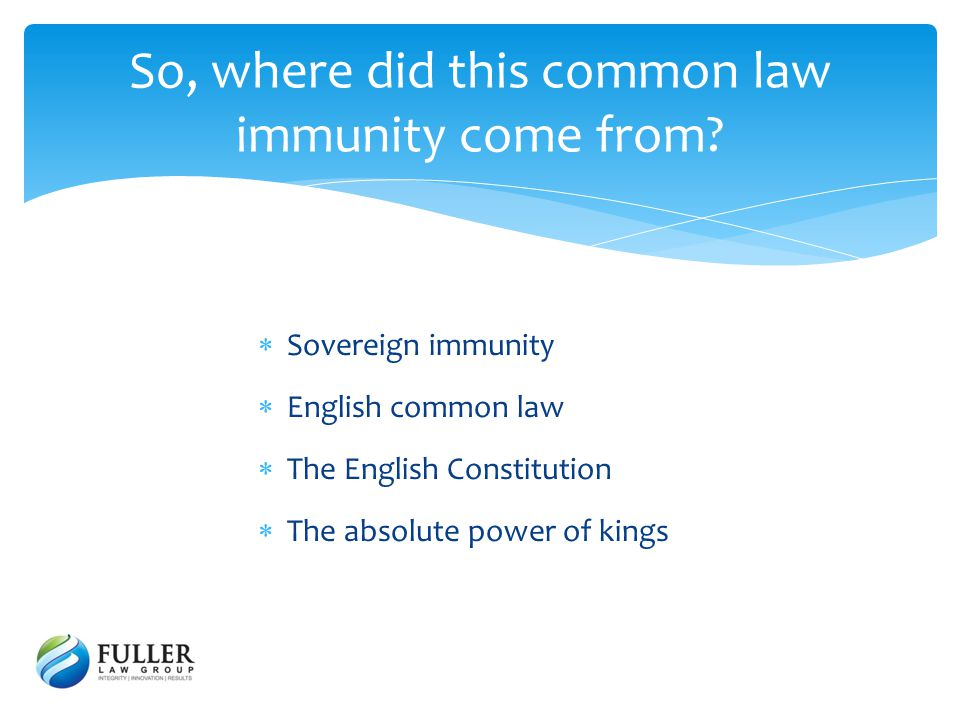 Sovereign immunity English common law The English Constitution The absolute power of kings So, where did this common law immunity come from