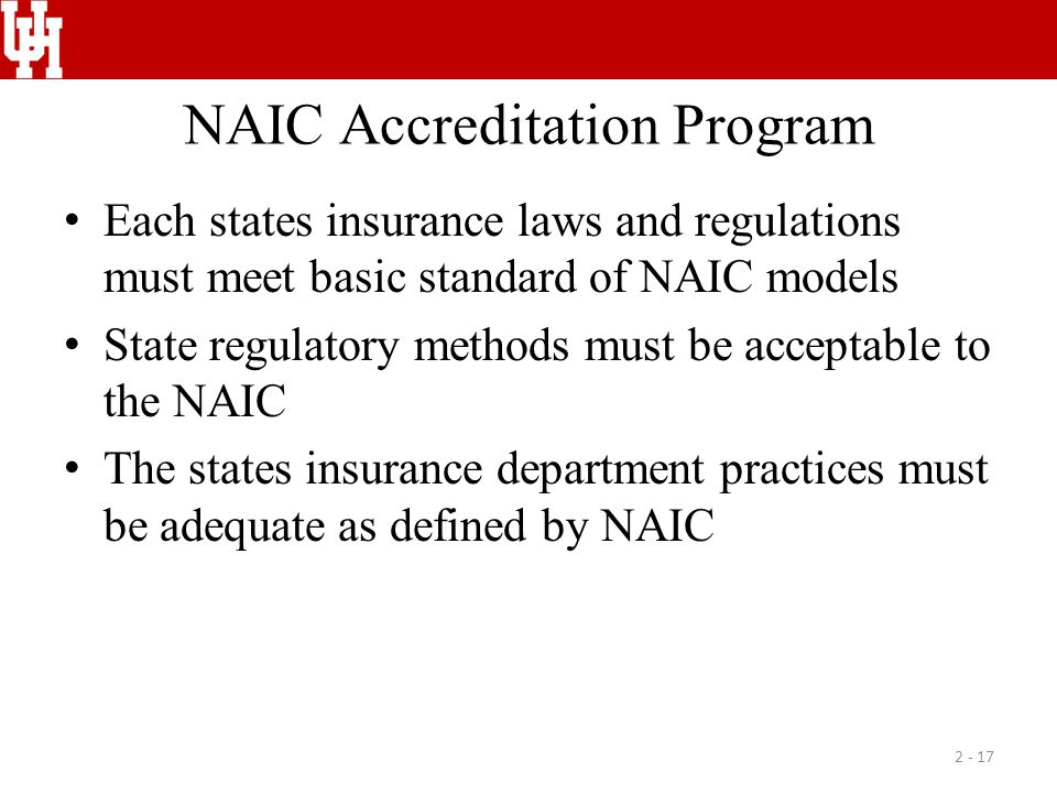 NAIC Accreditation Program Each states insurance laws and regulations must meet basic standard of NAIC models State regulatory methods must be accepta