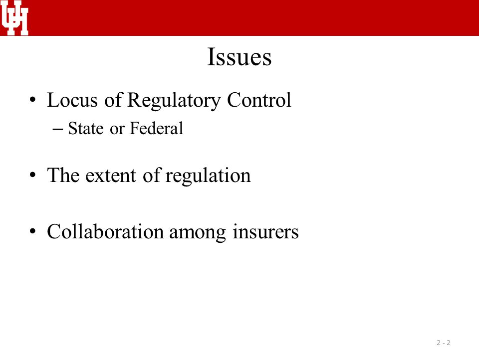 Issues Locus of Regulatory Control – State or Federal The extent of regulation Collaboration among insurers 2 - 2
