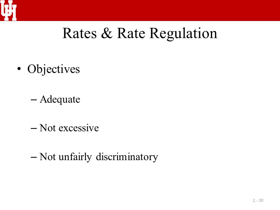 Rates & Rate Regulation Objectives – Adequate – Not excessive – Not unfairly discriminatory 2 - 30
