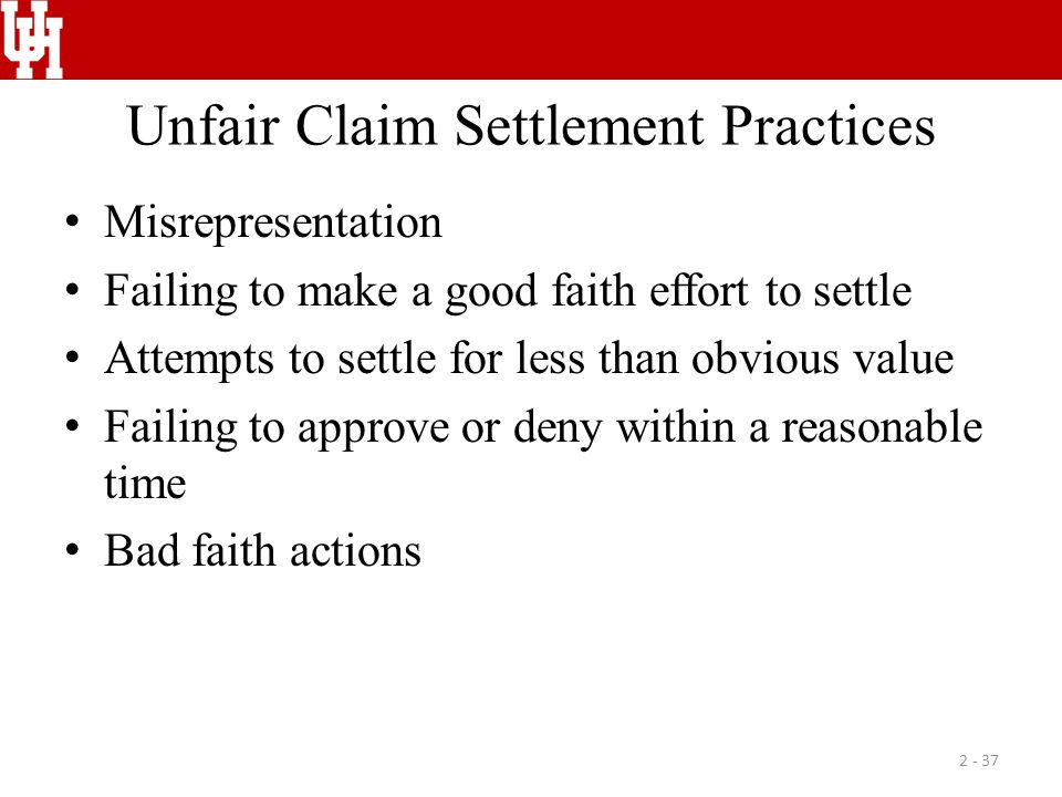 Unfair Claim Settlement Practices Misrepresentation Failing to make a good faith effort to settle Attempts to settle for less than obvious value Faili