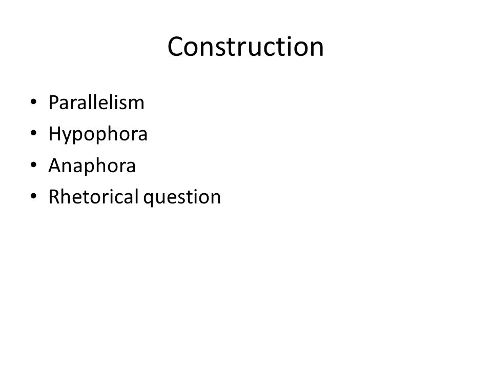 Construction Parallelism Hypophora Anaphora Rhetorical question