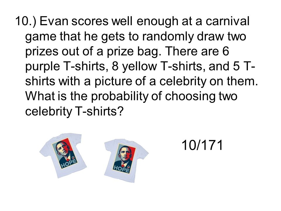 10.) Evan scores well enough at a carnival game that he gets to randomly draw two prizes out of a prize bag. There are 6 purple T-shirts, 8 yellow T-s