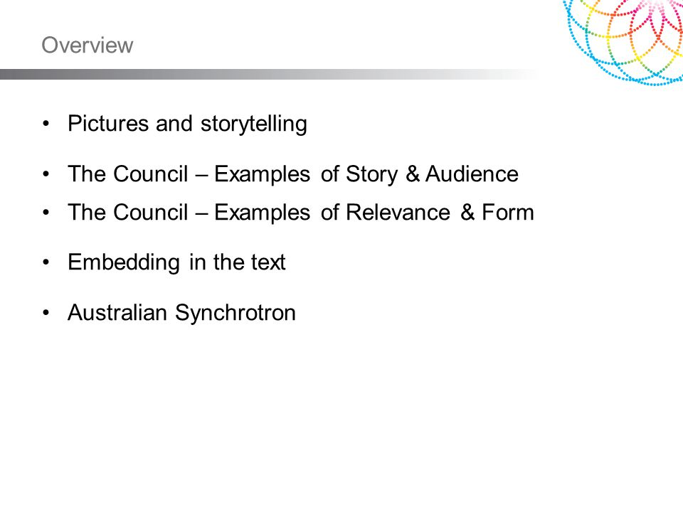 Overview Pictures and storytelling The Council – Examples of Story & Audience The Council – Examples of Relevance & Form Embedding in the text Austral