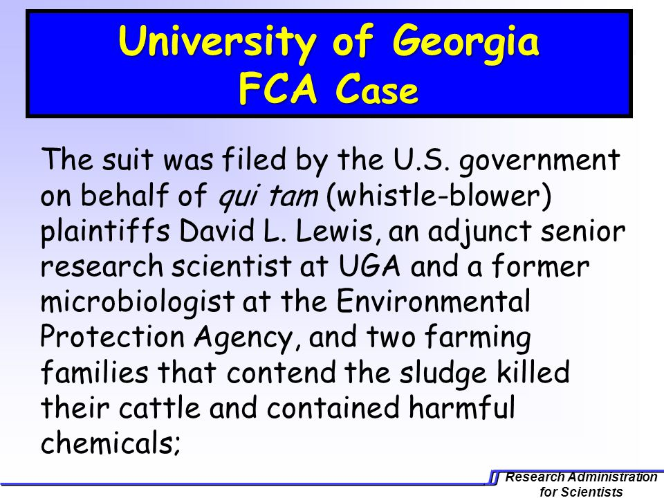 Research Administration for Scientists University of Georgia FCA C ase The suit was filed by the U.S.