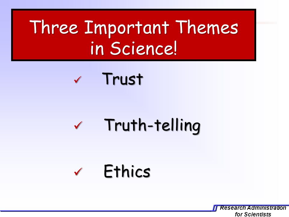 Research Administration for Scientists Three Important Themes in Science.